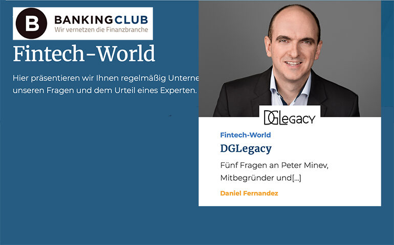 Peter Minev, the co-founder and CEO of DGLegacy is answering five questions for BANKINGCLUB